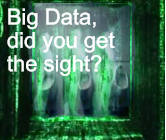 Big Data, did you get the sight?