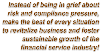 Instead of being in grief about risk and compliance pressure, make the best of every situation to revitalize business and foster sustainable growth of the financial service industry!